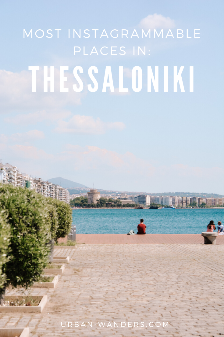 The Most Instagrammable Places in Thessaloniki